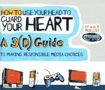The Center for Parent/Youth Understanding | How To Use Your Head To Guard Your Heart: A 3(D) Guide To Making Responsible Media Choices