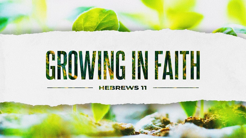 Hebrews 11 - Growing in Faith