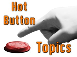 hot-button-topics / hot-button-issues