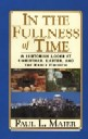 In the Fullness of Time: A Historian Looks at Christmas, Easter, and the Early Church - By: Paul L. Maier