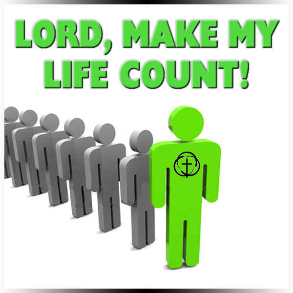 Lord, Make My Life Count
